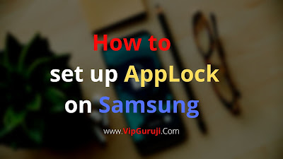 Learn how to set up AppLock on Samsung Smartphone in full steps here