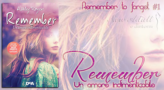 "RECENSIONE: REMEMBER. UN AMORE INDIMENTICABILE ""Remember to Forget #1"" di ASHLEY ROYER"