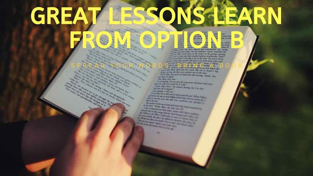 10 Great Lessons You Can Learn From Option B By Sheryl Sandberg