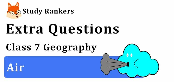 Air Extra Questions Chapter 4 Class 7 Geography