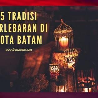 5 Tradisi Berlebaran di Kota Batam