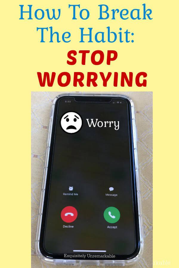 How To Break The Habit: Stop Worrying