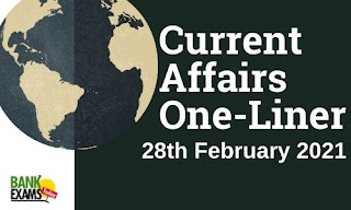 Current Affairs One-Liner: 28th February 2021
