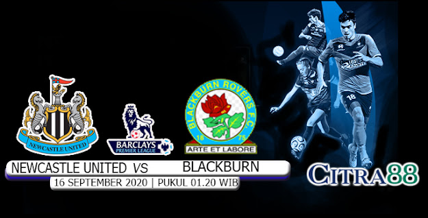PREDIKSI NEWCASTLE UNITED VS BLACKBURN ROVERS 16 SEPTEMBER 2020