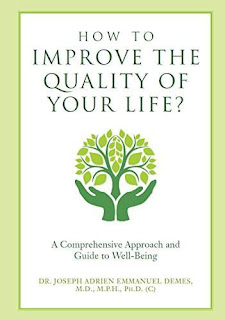 How to Improve the Quality of Your Life? A Comprehensive Approach and Guide to Well-Being by Dr. Joseph Adrien Emmanuel Demes
