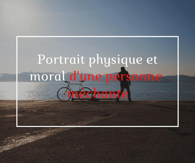 portrait physique et moral d'une personne méchante