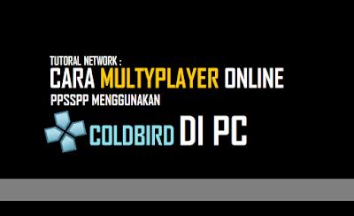 Tutorial Cara Multyplayer Online PPSSPP Menggunakan Server Coldbird Di PC Tutorial Cara Multyplayer Online PPSSPP Menggunakan Server Coldbird Di PC