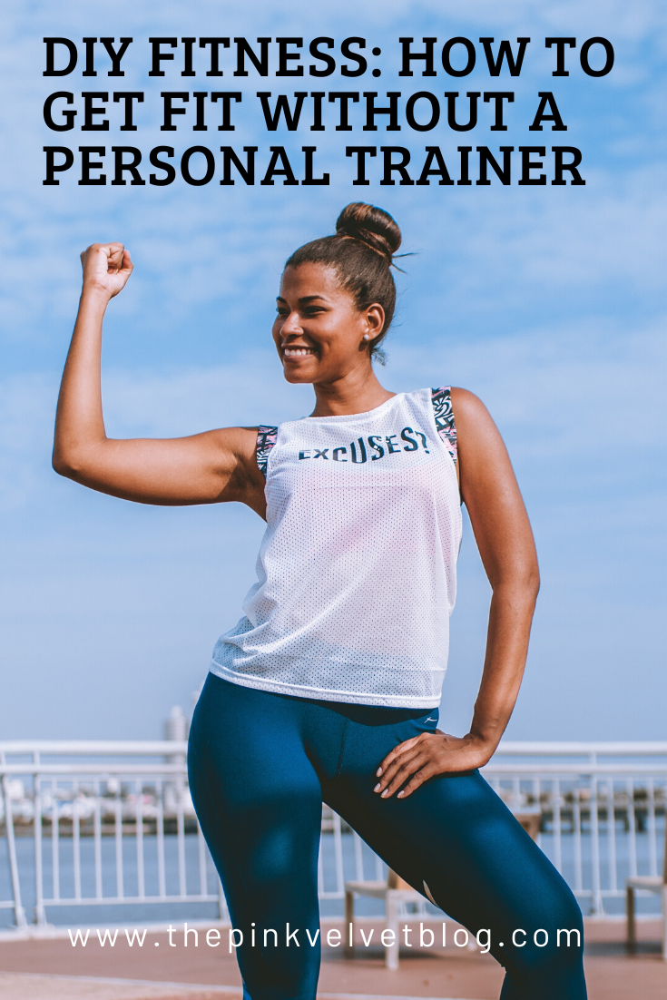 DIY Fitness: How to Get Fit Without a Personal Trainer