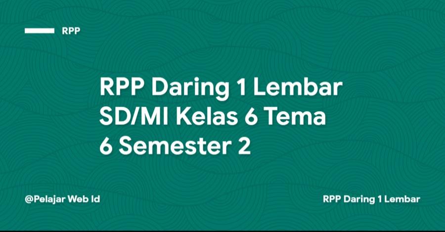 Download RPP Daring 1 Lembar SD/MI Kelas 6 Tema 6 Semester 2