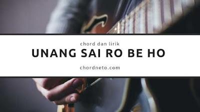 Chord Unang Sai Ro Be Ho
