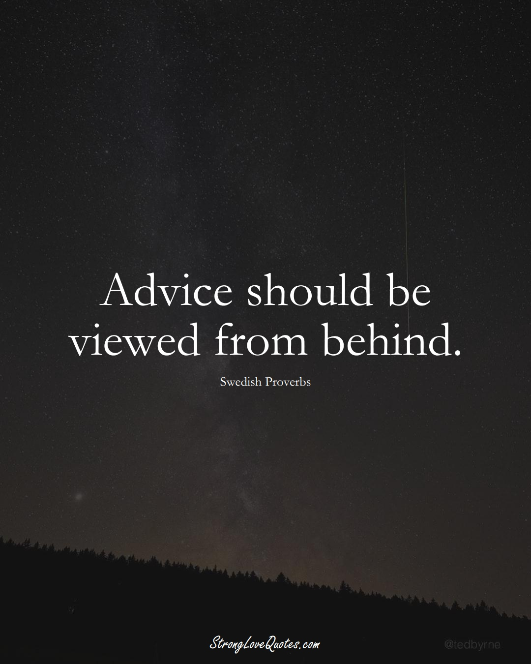 Advice should be viewed from behind. (Swedish Sayings);  #EuropeanSayings