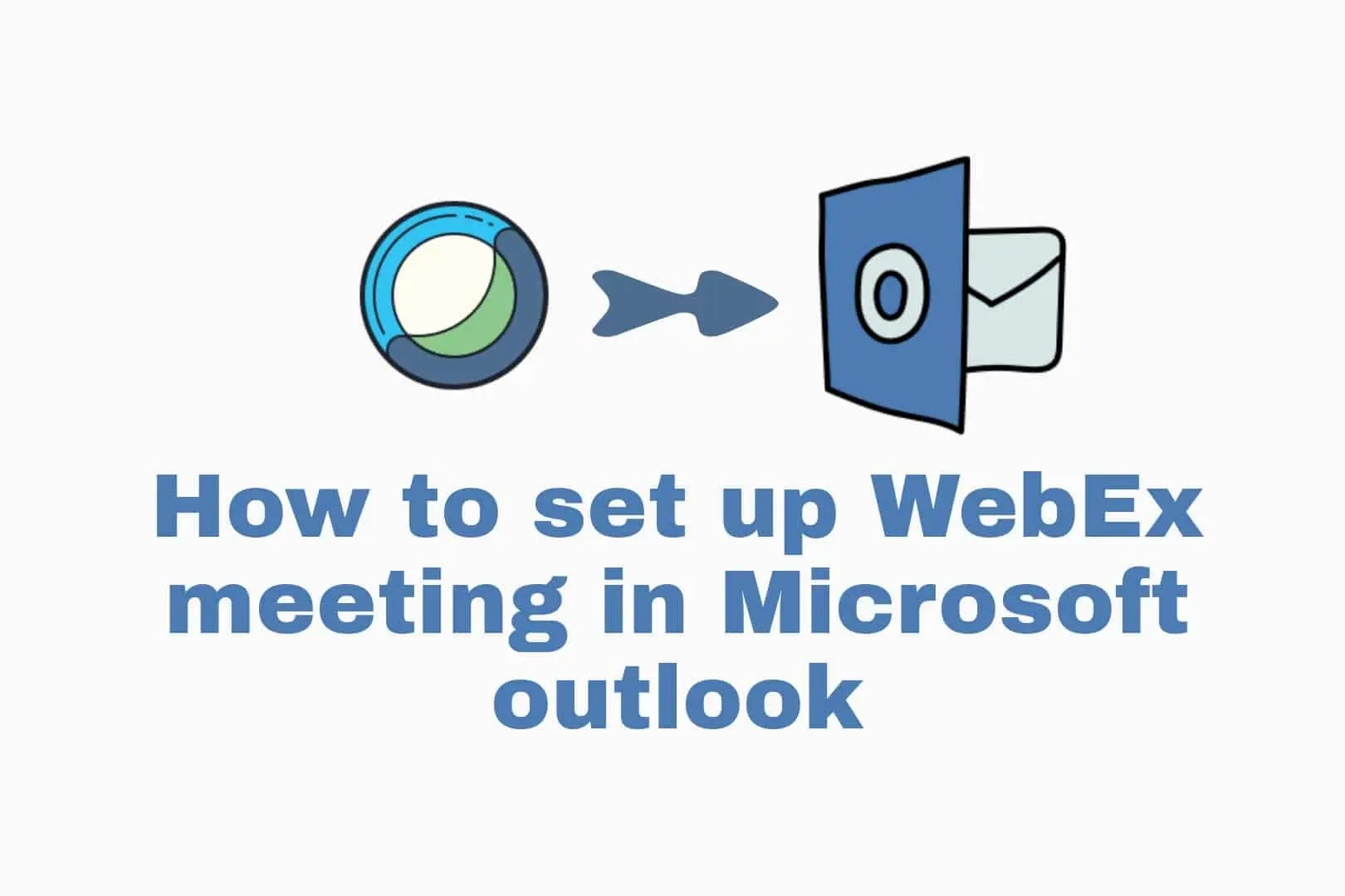 How to set up a WebEx meeting in Microsoft outlook 2010/2013/2016/2019/365