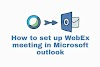 How to set up a WebEx meeting in Microsoft outlook 2016 & 365