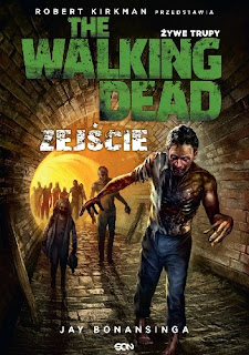 The Walking Dead. Żywe Trupy. Zejście - Jay Bonansinga