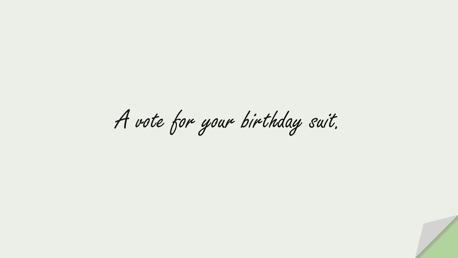 A vote for your birthday suit.FALSE