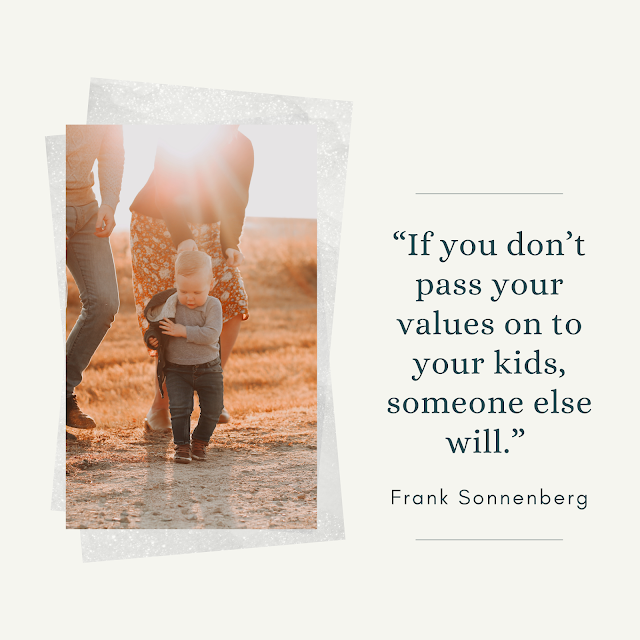 If you don't pass your values on to your kids, someone else will