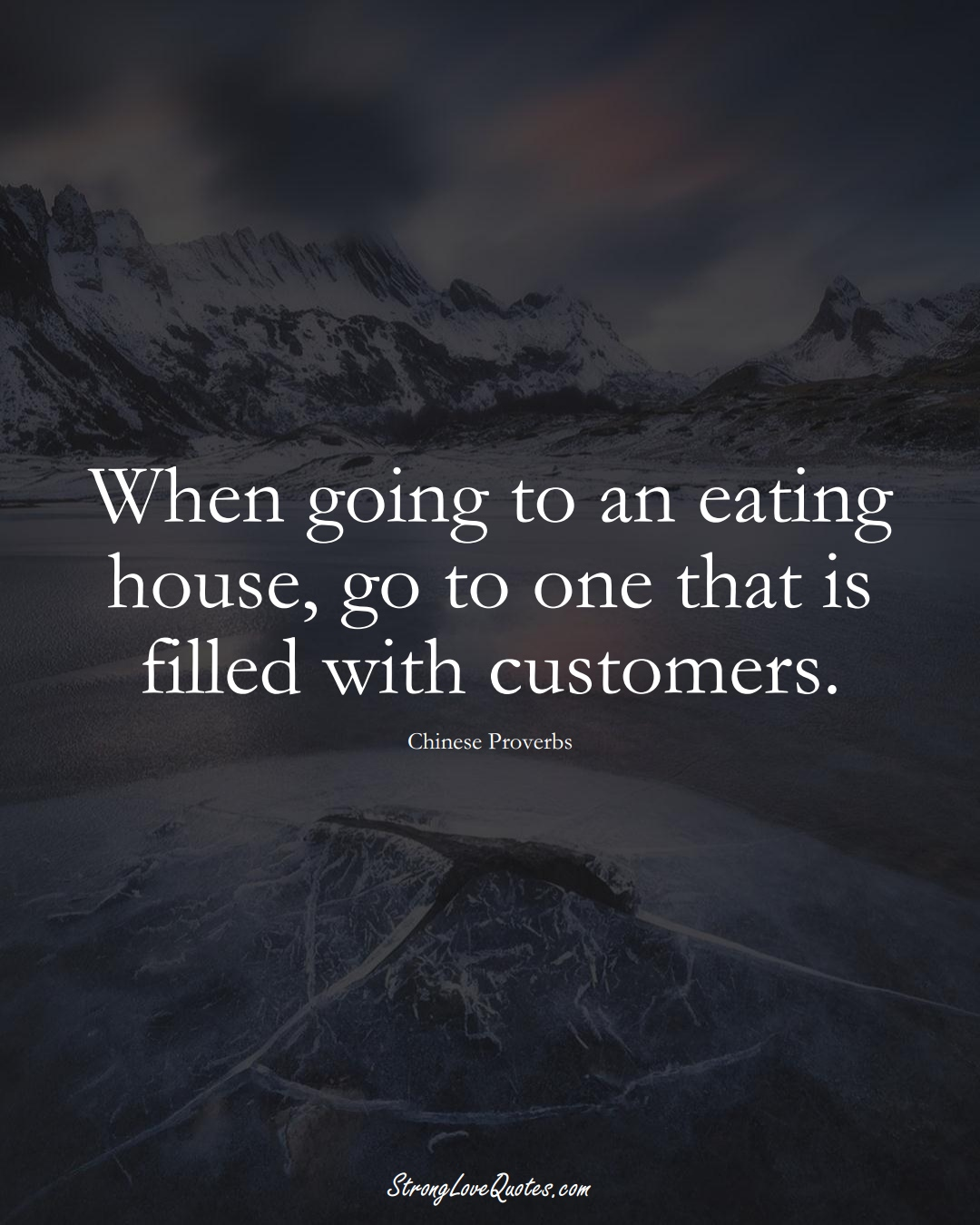 When going to an eating house, go to one that is filled with customers. (Chinese Sayings);  #AsianSayings