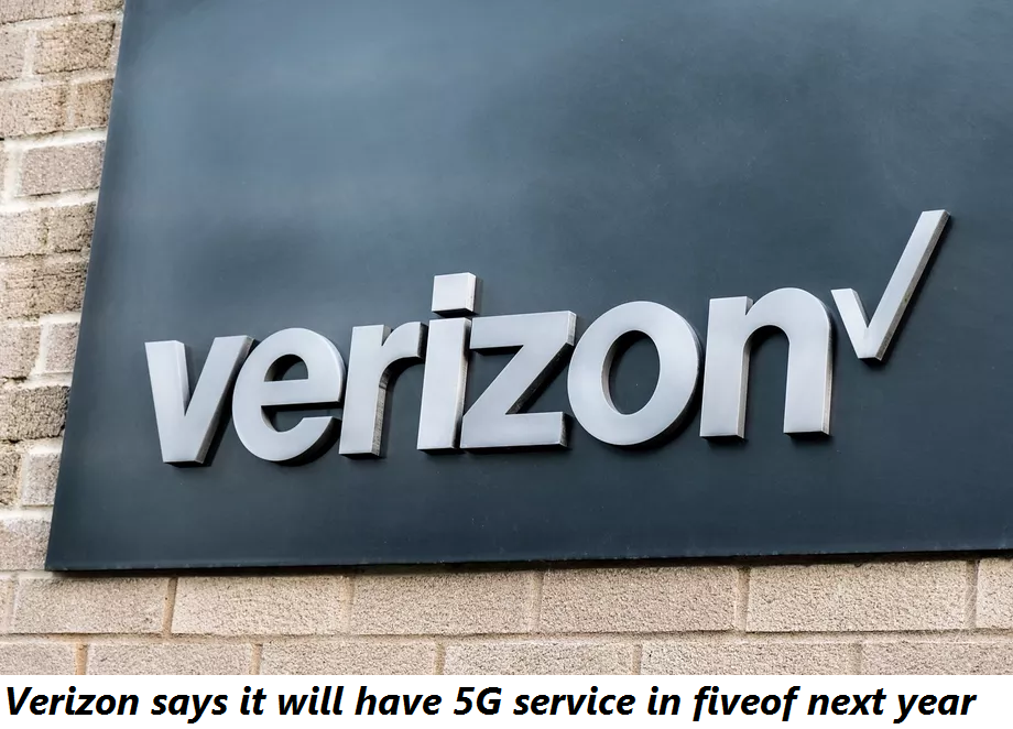 Verizon says it will have 5G service in fiveof next year