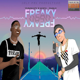 DOWNLOAD MP3: Yunghizy Ft. Koco Pablo – Freaky Freaky