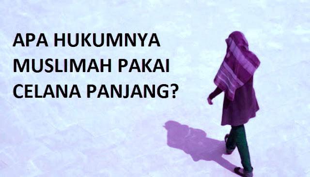 Ketahuilah, Ini Hukum Wanita Memakai Celana Panjang Menurut Islam, Muslimah Wajib Baca
