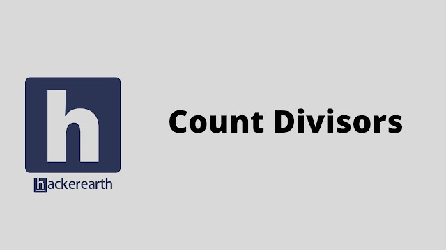 hackerEarth Count Divisors problem solution