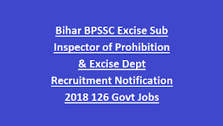 Bihar BPSSC Excise Sub Inspector of Prohibition & Excise Dept Recruitment Notification 2018 126 Govt Jobs Online