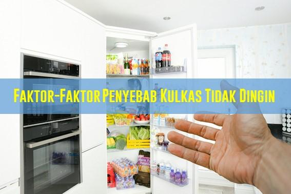 Faktor-Faktor Penyebab Kulkas Tidak Dingin