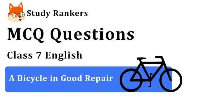 MCQ Questions for Class 7 English Chapter 9 A Bicycle in Good Repair Honeycomb