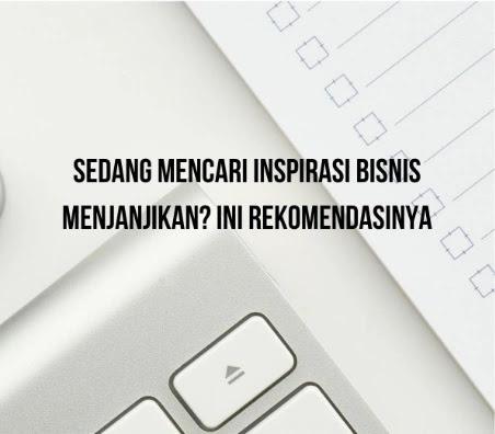 Sedang Mencari Inspirasi Bisnis Menjanjikan? Ini Rekomendasinya
