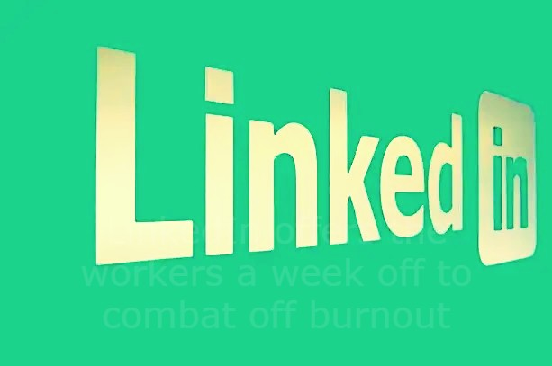LinkedIn offers the workers a week off to combat off burnout