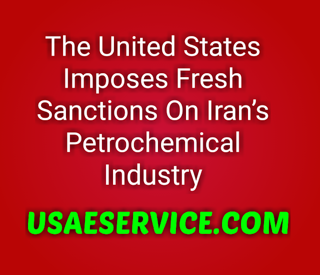 The United States Imposes Sanctions On Iran's Petrochemical