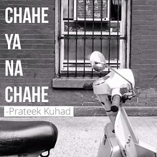 Chahe Ya Na Chahe - Prateek Kuhad