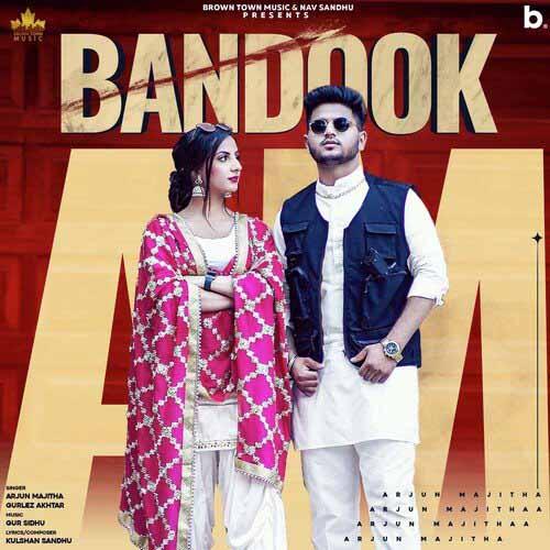 Bandook Lyrics – Arjun Majitha X Gurlez Akhtar
