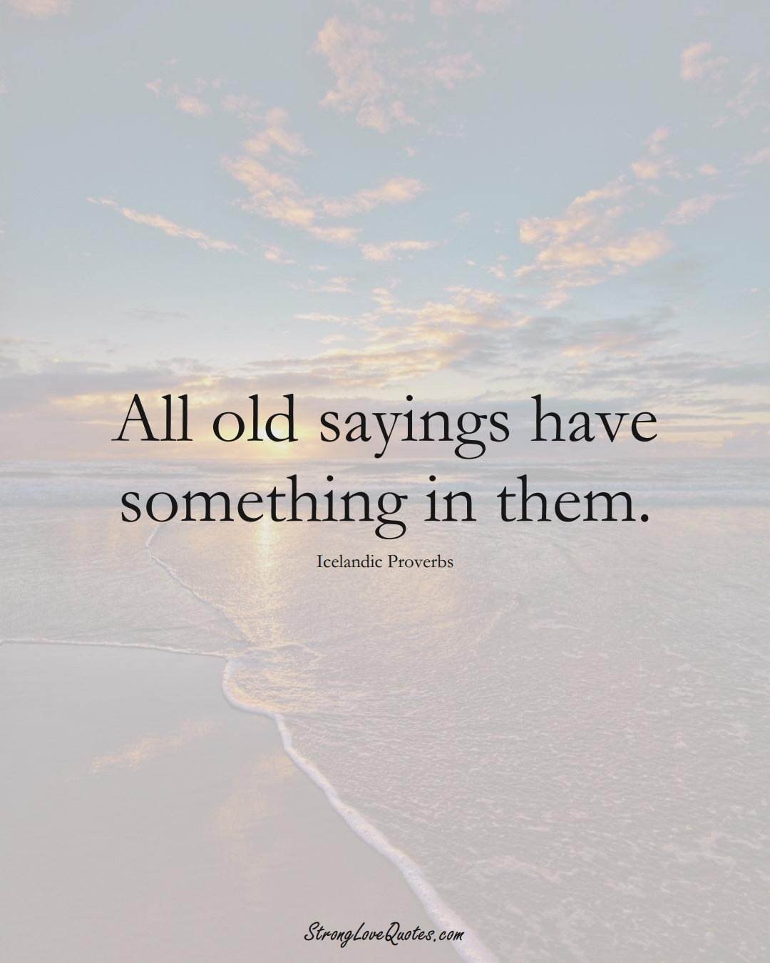 All old sayings have something in them. (Icelandic Sayings);  #EuropeanSayings