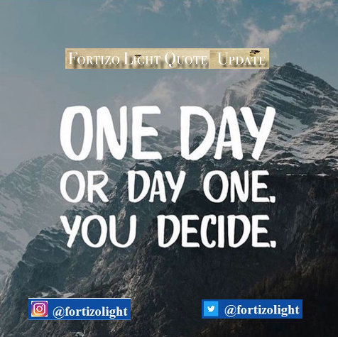 ONE DAY OR DAY ONE YOU WILL DECIDE