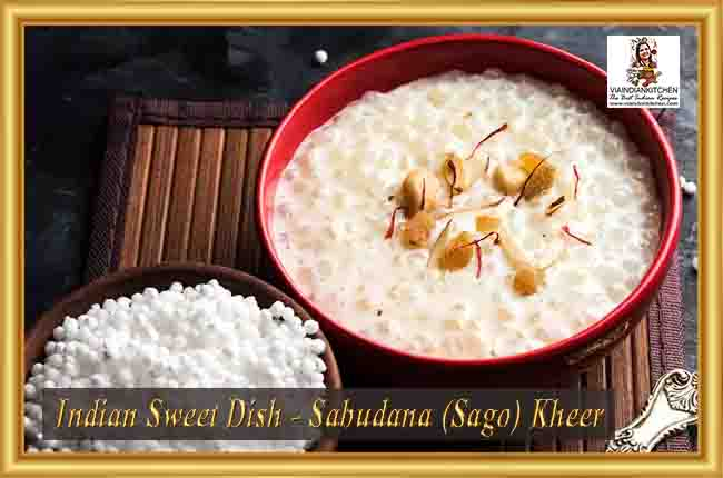 Indian Sweet Dishes - Sabudana (Sago) Kheer