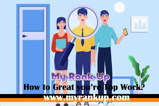How to Great you're Top Work?