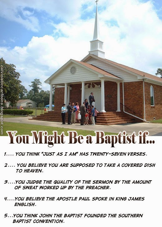 You Might Wanna Sit Down For This: Calvinistic Cartoons: You Might Be A Baptist If