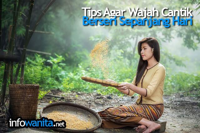 Tips Agar Wajah Cantik Berseri Sepanjang Hari