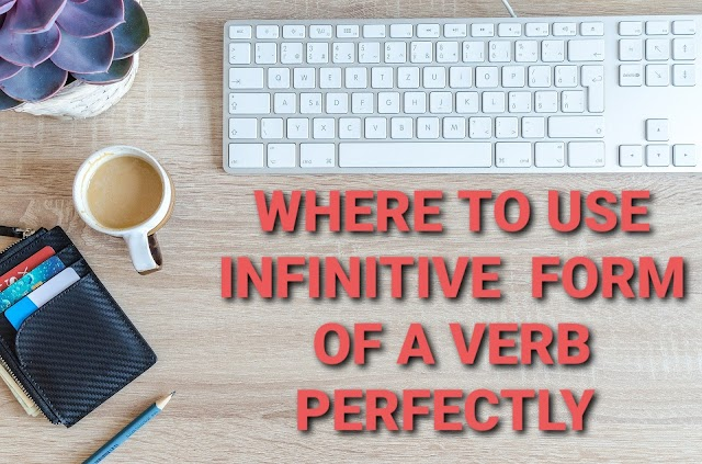 Where to use infinitive form of a verb perfectly