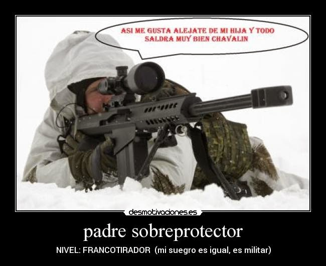 UN soldado con un sniper y con la leyenda de Padre Sobreprotector