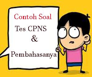 Contoh soal tes CPNS terbaru dan pembahasanya