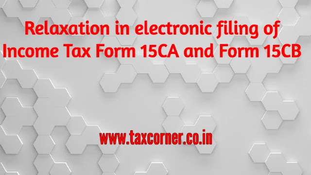 relaxation-in-electronic-filing-of-income-tax-form-15ca-and-form-15cb