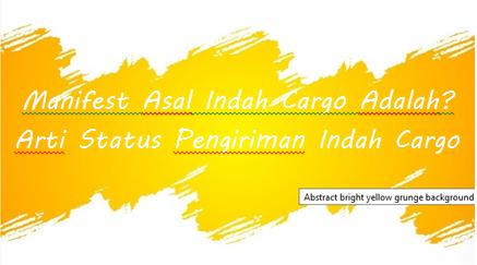 Manifest Asal Indah Cargo Adalah? Arti Status Pengiriman Indah Cargo