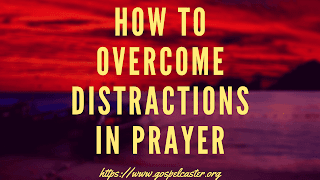 how to overcome distractions in prayer