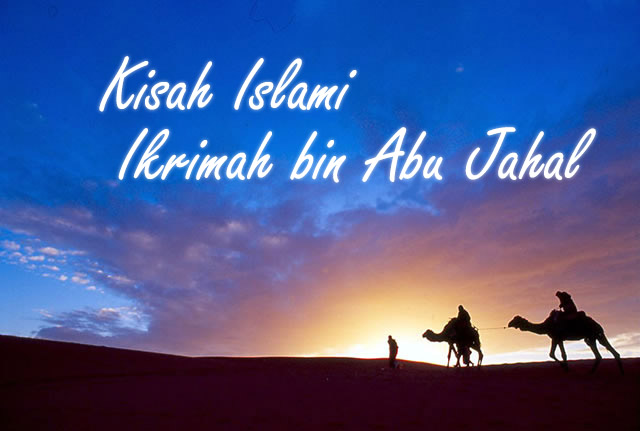 Kisah Islami | Ikrimah bin Abu Jahal