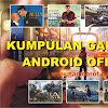 25+ Kumpulan Game MOD Android Offline APK Terbaru 2019 Gratis!
