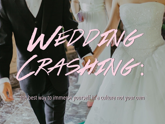 Wedding crashing: The best way to immerse yourself in a culture not your own