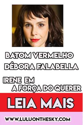 Descubra o batom vermelho da Débora Falabella, a Irene em A Força do Querer