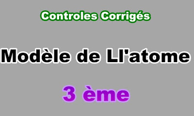 Controles Corrigés Modèle de l'Atome 3eme en PDF